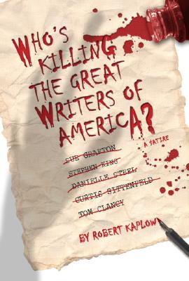 Who's Killing the Great Writers of America?, Kaplow, Robert