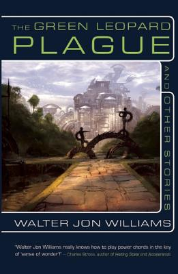 The Green Leopard Plague and Other Stories, Williams, Walter Jon.