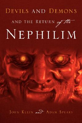 Devils and Demons and the Return of the Nephilim, Klein, John; Spears, Adam