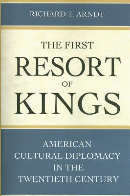 Image for The First Resort of Kings: American Cultural Diplomacy in the Twentieth Century
