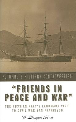 Image for Friends in Peace and War  The Russian Navy's Landmark Visit to Civil War San Francisco