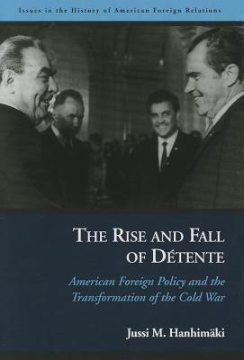 The Rise and Fall of D�tente: American Foreign Policy and the Transformation of the Cold War (Issues in the History of American Foreign Relations (Paperback)), Hanhimaki, Jussi M.