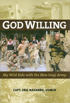 Image for God Willing: My Wild Ride with the New Iraqi Army