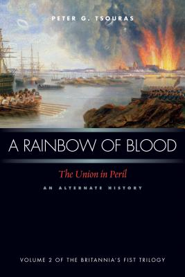 Image for A Rainbow of Blood: The Union in Peril An Alternate History