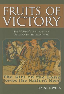 Image for Fruits of Victory: The Woman's Land Army of America in the Great War