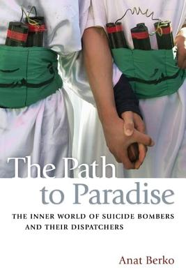 Image for The Path to Paradise: The Inner World of Suicide Bombers and Their Dispatchers