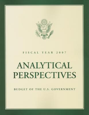 Analytical Perspectives: Budget of the United States Government, Fiscal Year 2007 (BUDGET OF THE UNITED STATES GOVERNMENT, ANALYTICAL PERSPECTIVES)