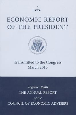 Economic Report of the President, Transmitted to the Congress February 2013, Council of Economic Advisors