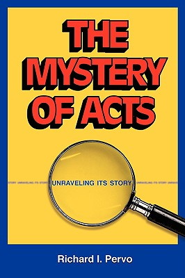 The Mystery of Acts: Unraveling Its Story, Richard I. Pervo