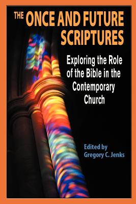 The Once and Future Scriptures: Exploring the Role of the Bible in the Contemporary Church