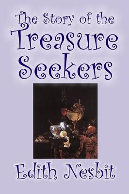 The Story of the Treasure Seekers by Edith Nesbit, Fiction, Family, Siblings, Fantasy & Magic, Nesbit, Edith
