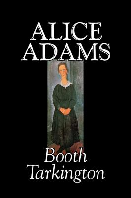 Alice Adamss by Booth Tarkington, Fiction, Classics, Literary, Tarkington, Booth