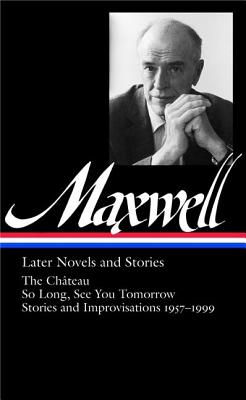 Image for William Maxwell: Later Novels and Stories: The Château / So Long, See You Tomorrow (Library of America #184)