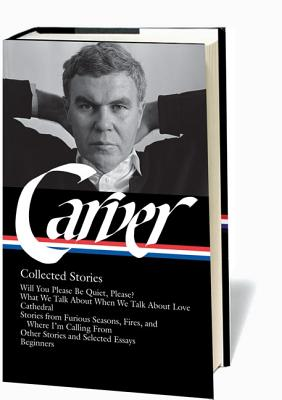 Image for Raymond Carver: Collected Stories (LOA #195): Will You Please Be Quiet, Please? / What We Talk About When We Talk About Love / Cathedral / stories ... / other stories (Library of America)