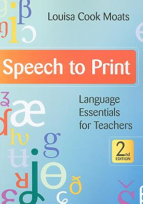 Speech to Print: Language Essentials for Teachers, Second Edition, Moats Ph.D., Louisa