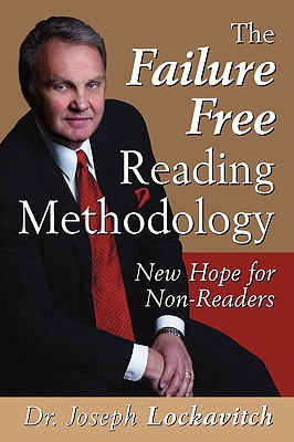 The Failure Free Reading Methodology: New Hope for Non-Readers, Lockavitch, Dr. Joseph