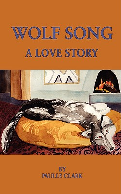 Wolf Song: A Love Story, Clark, Paulle