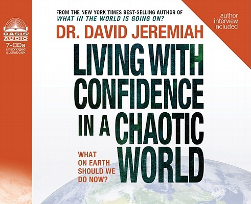 Living with Confidence in a Chaotic World: What On Earth Should We Do Now?, Dr. David Jeremiah