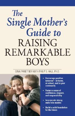 The Single Mother's Guide to Raising Remarkable Boys, Gina Panettieri, Philip S. Hall