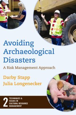 Avoiding Archaeological Disasters: Risk Management for Heritage Professionals (Techniques & Issues in Cultural Resource Management), Stapp, Darby C; Longenecker, Julia