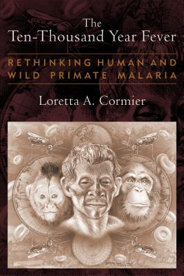 Image for The Ten-Thousand Year Fever: Rethinking Human and Wild-Primate Malarias (New Frontiers in Historical Ecology)