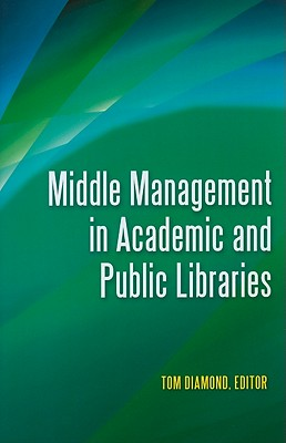 Middle Management in Academic and Public Libraries, Christine Fischer (Contributor)
