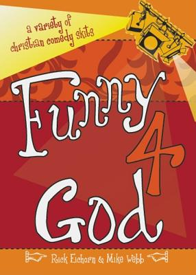 Funny 4 God  A Variety of Christian Comedy Skits, Eichorn, Rick &  Mike Webb
