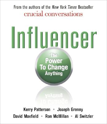 Influencer: The Power to Change Anything, Kerry Patterson, Joseph Grenny, David Maxfield, Ron McMillan, Al Switzler