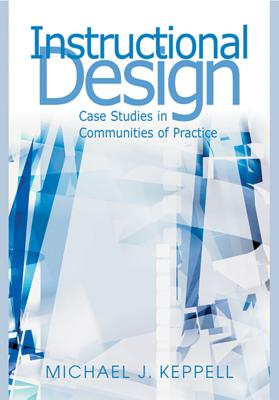 Instructional Design: Case Studies in Communities of Practice, Michael J. Keppell