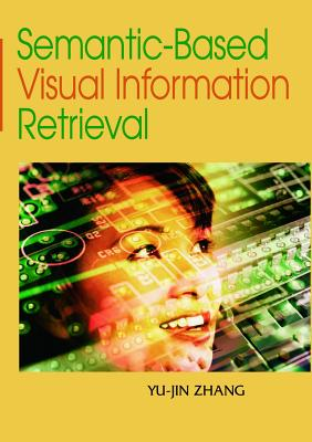 Semantic-Based Visual Information Retrieval, Yu-Jin Zhang