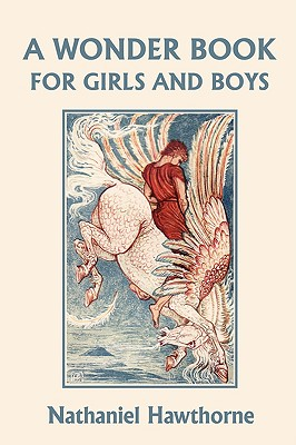 A Wonder Book for Girls and Boys, Illustrated Edition (Yesterday's Classics), Hawthorne, Nathaniel