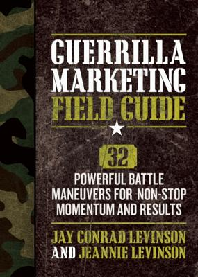 Guerrilla Marketing Field Guide: 30 Powerful Battle Maneuvers for Non-Stop Momentum and Results, Levinson, Jay; Levinson, Jeannie