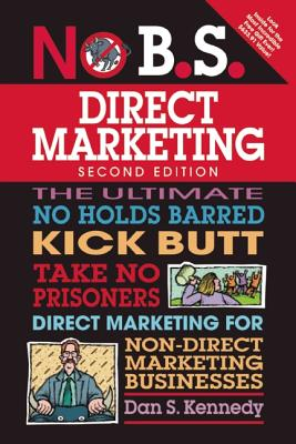 Image for No B.S. Direct Marketing 2nd Edition The Ultimate No Holds Barred Kick Butt Take No Prisoners Direct Marketing for Non-Direct Marketing Businesses