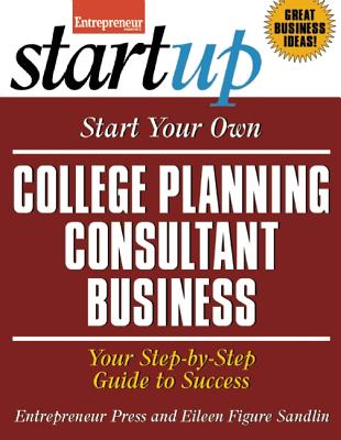 Image for Start Your Own College Planning Consultant Business: Your Step-By-Step Guide to Success (StartUp Series)