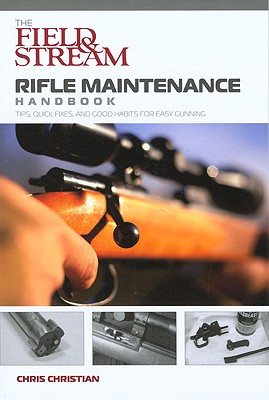 Image for The Field & Stream Rifle Maintenance Handbook: Tips, Quick Fixes, and Good Habits for Easy Gunning