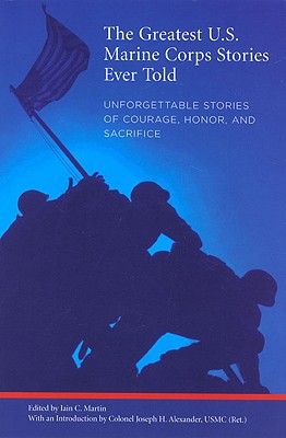 Image for Greatest U.S. Marine Corps Stories Ever Told: Unforgettable Stories Of Courage, Honor, And Sacrifice