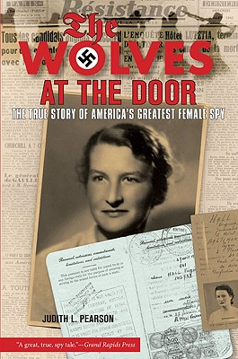 The Wolves at the Door: The True Story of America's Greatest Female Spy, Judith L. Pearson