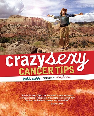 Crazy Sexy Cancer Tips, Carr, Kris