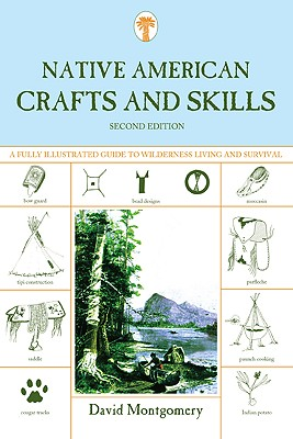Native American Crafts and Skills: A Fully Illustrated Guide to Wilderness Living and Survival, David Montgomery
