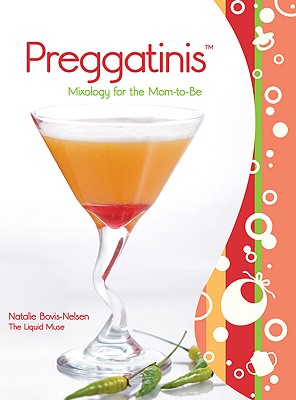 Preggatinis: Mixology For The Mom-To-Be, Natalie Bovis Nelsen