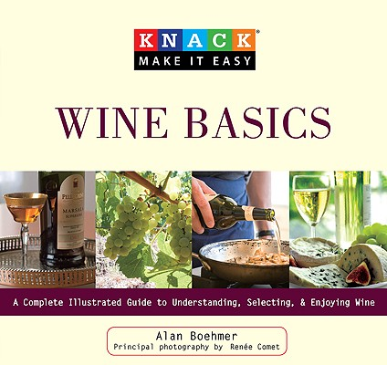 Image for Knack Wine Basics: A Complete Illustrated Guide to Understanding, Selecting & Enjoying Wine (Knack: Make It easy)