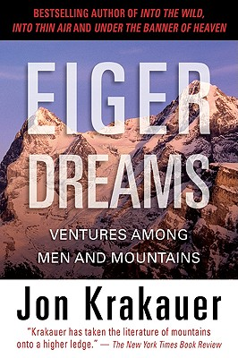 Image for Eiger Dreams: Ventures Among Men and Mountains