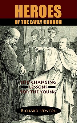 Heroes of the Early Church: Life-Changing Lessons for the Young, Newton, Richard