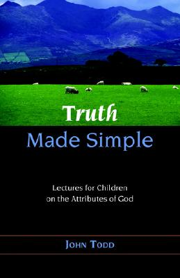 Image for TRUTH MADE SIMPLE: Sermons on the Attributes of God for Children