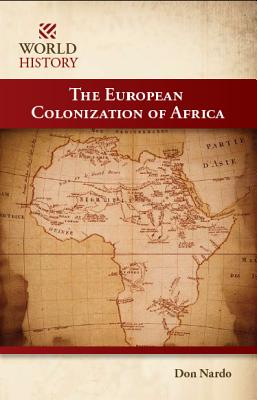 The European Colonization of Africa (World History (Morgan Reynolds)), Nardo, Don