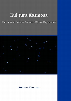 Kul'tura Kosmosa: The Russian Popular Culture of Space Exploration, Thomas, Andrew