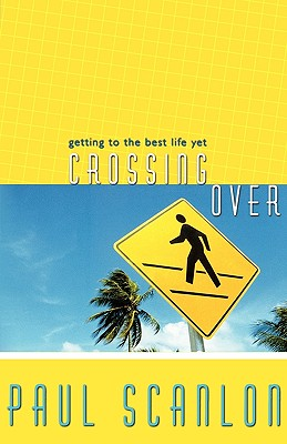 Image for Crossing Over: Getting to the Best Life Yet