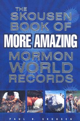 The Skousen Book of More Amazing Mormon World Records, Skousen, Paul B.