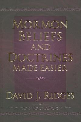 Mormon Beliefs and Doctrines Made Easier, David J. Ridges