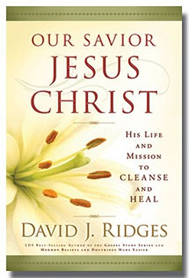 Our Savior Jesus Christ: His Life and Mission to Cleanse and Heal, DAVID J. RIDGES